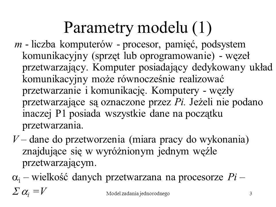 Model zadania jednorodnego4 Parametry modelu (2) A i – czas przetwarzania jednostki danych - odwrotność prędkości dla Pi A i i – czas przetwarzania danych i na procesorze Pi S i + i C i – czas przesyłania i jednostek danych pomiędzy dwoma procesorami, S i – czas zainicjowania transmisji, C i – współczynnik prędkości transmisji – odwrotność prędkości.