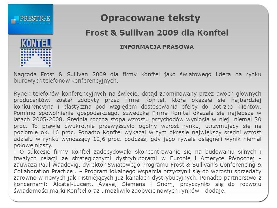 Opracowane teksty Frost & Sullivan 2009 dla Konftel INFORMACJA PRASOWA Nagroda Frost & Sullivan 2009 dla firmy Konftel jako światowego lidera na rynku biurowych telefonów konferencyjnych.