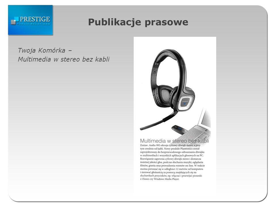 Publikacje prasowe Twoja Komórka – Multimedia w stereo bez kabli