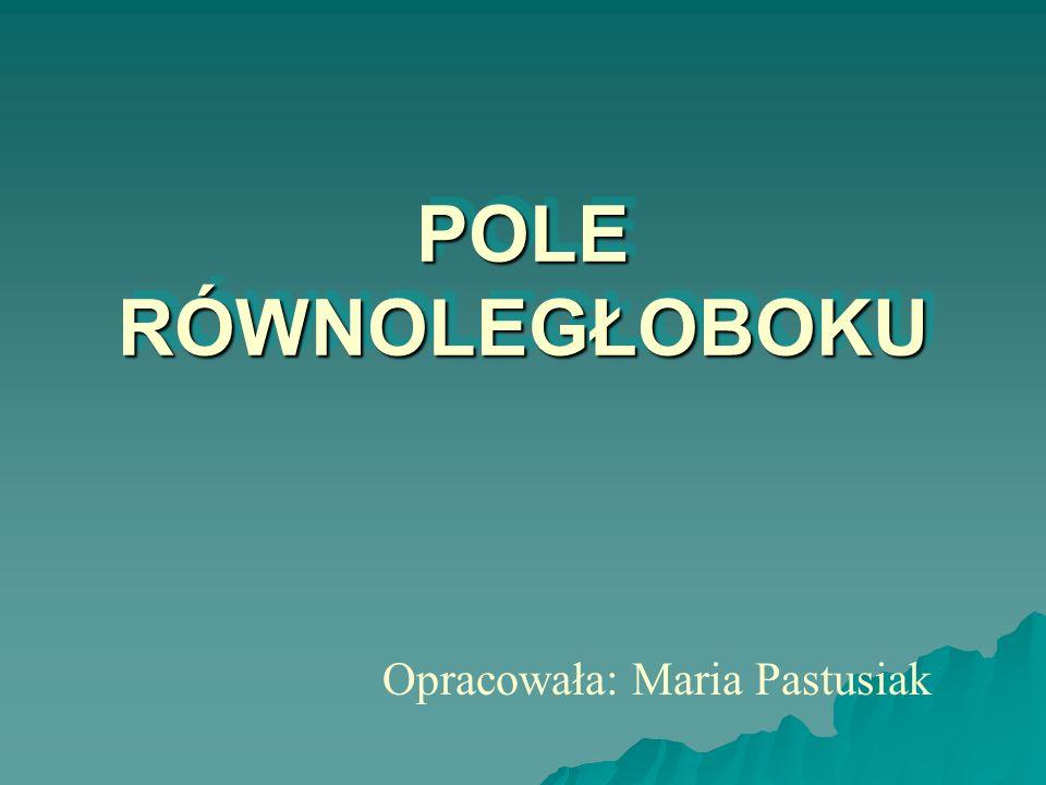 POLE RÓWNOLEGŁOBOKU Opracowała: Maria Pastusiak