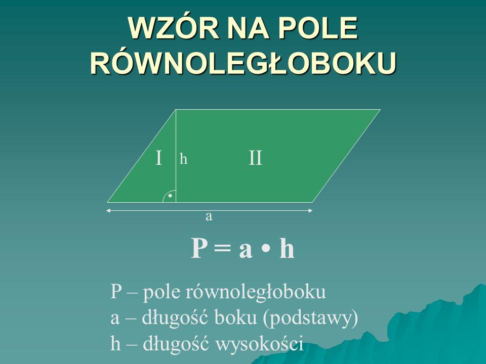 POLE PROSTOKĄTA a b P = a b Pole prostokąta równe jest iloczynowi długości jego boków prostopadłych do siebie. Przypomnijmy sobie jak oblicza się pole