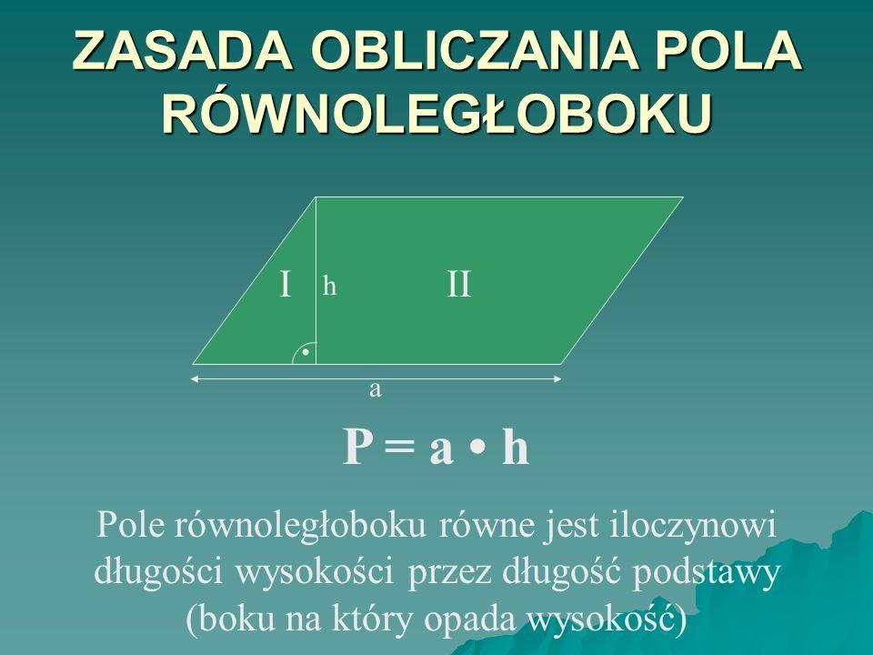 WZÓR NA POLE RÓWNOLEGŁOBOKU h III. a P = a h P – pole równoległoboku a – długość boku (podstawy) h – długość wysokości