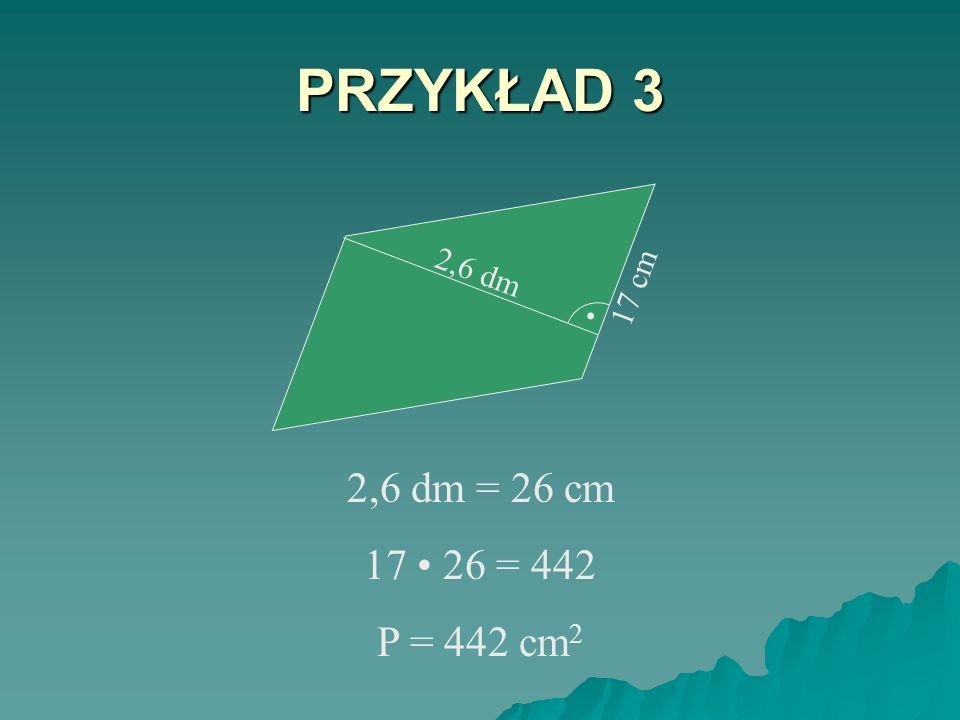 PRZYKŁAD 2 25 dm. 20 dm 25 20 = 500 P = 500 dm 2