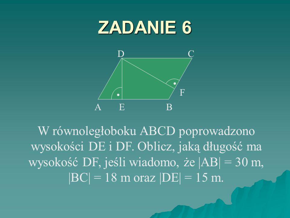ZADANIE 5 O = 40 cm, P = 50 cm 2 Obwód rombu wynosi 40 cm, a pole 50 cm 2. Znajdź długość wysokości rombu. h = ? a h.