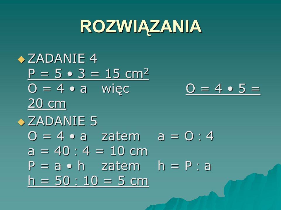 ROZWIĄZANIA ZADANIE 1 P = 63 21 = 1323 cm 2 ZADANIE 1 P = 63 21 = 1323 cm 2 ZADANIE 2 2,4 dm = 24 cm P = 24 18 = 432 cm 2 ZADANIE 2 2,4 dm = 24 cm P =
