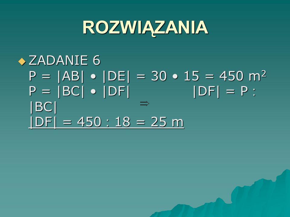 ROZWIĄZANIA ZADANIE 4 P = 5 3 = 15 cm 2 O = 4 a więc O = 4 5 = 20 cm ZADANIE 4 P = 5 3 = 15 cm 2 O = 4 a więc O = 4 5 = 20 cm ZADANIE 5 O = 4 a zatem