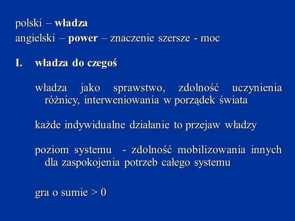 polski – władza angielski – power – znaczenie szersze - moc I.władza do czegoś władza jako sprawstwo, zdolność uczynienia różnicy, interweniowania w p