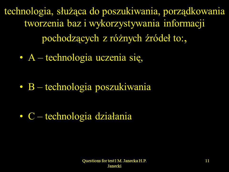technologia, służąca do poszukiwania, porządkowania tworzenia baz i wykorzystywania informacji pochodzących z różnych źródeł to:, A – technologia ucze