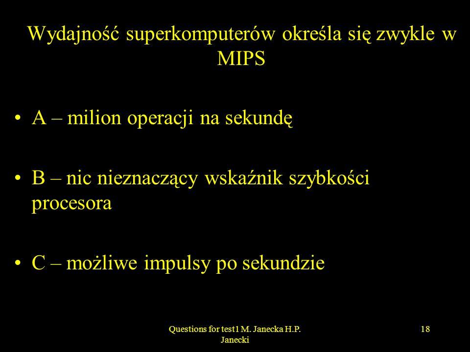 Wydajność superkomputerów określa się zwykle w MIPS A – milion operacji na sekundę B – nic nieznaczący wskaźnik szybkości procesora C – możliwe impuls