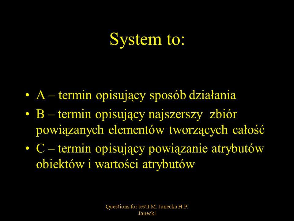 W teorii zarządzania system informacyjny to : A – zespół software hardware B – zespół środków materialnych, finansowych, algorytmów i ludzi, C- zespół działań zapewniający sprawne zarządzanie przedsiębiorstwem 3Questions for test1 M.