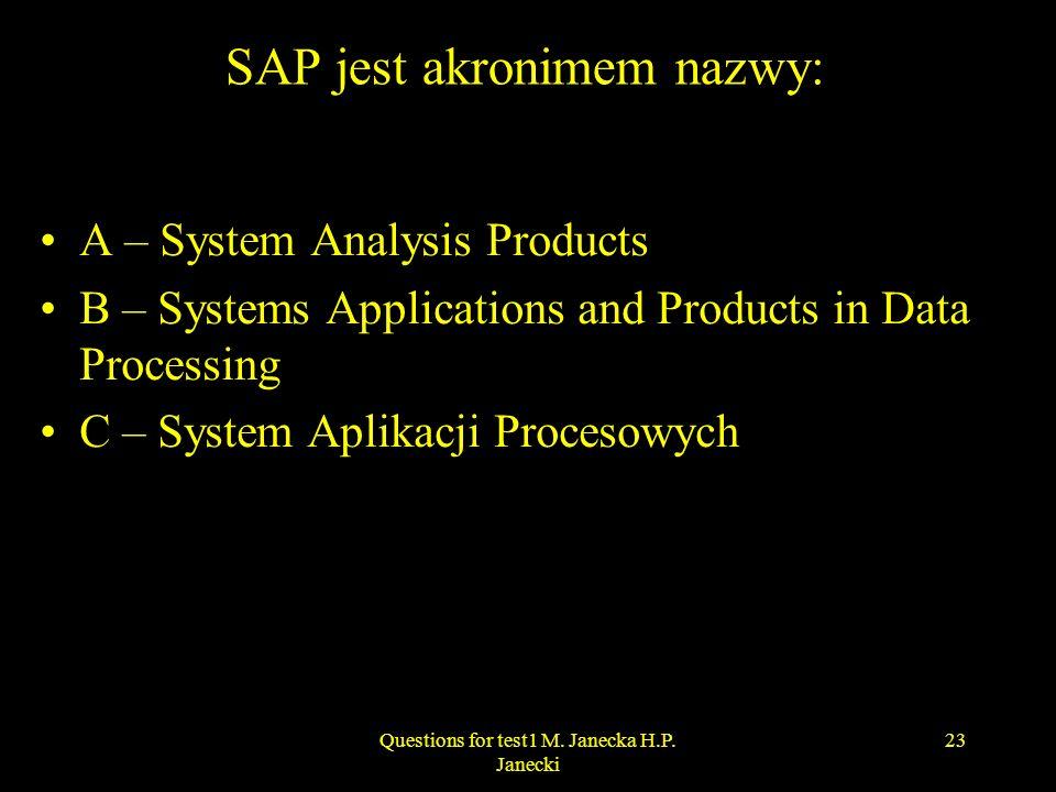 SAP jest akronimem nazwy: A – System Analysis Products B – Systems Applications and Products in Data Processing C – System Aplikacji Procesowych 23Que