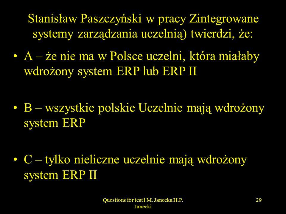 Stanisław Paszczyński w pracy Zintegrowane systemy zarządzania uczelnią) twierdzi, że: A – że nie ma w Polsce uczelni, która miałaby wdrożony system E