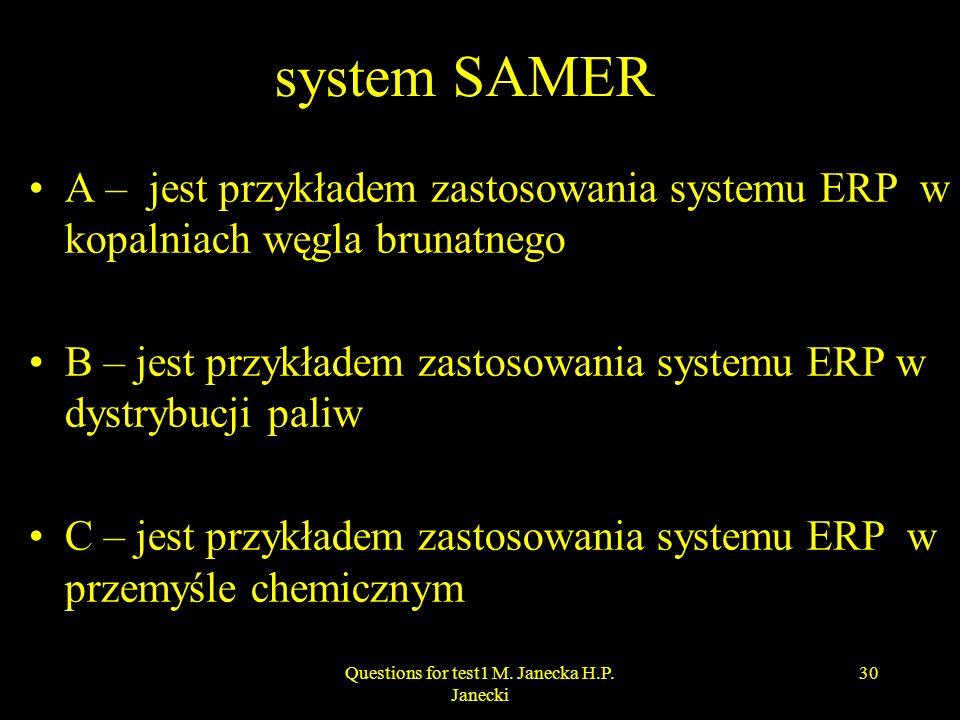 system SAMER A – jest przykładem zastosowania systemu ERP w kopalniach węgla brunatnego B – jest przykładem zastosowania systemu ERP w dystrybucji pal