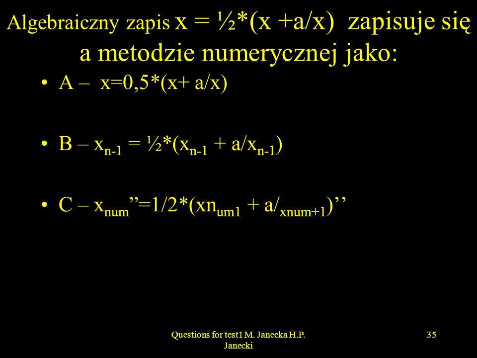 Algebraiczny zapis x = ½*(x +a/x) zapisuje się a metodzie numerycznej jako: A – x=0,5*(x+ a/x) B – x n-1 = ½*(x n-1 + a/x n-1 ) C – x num =1/2*(xn um1