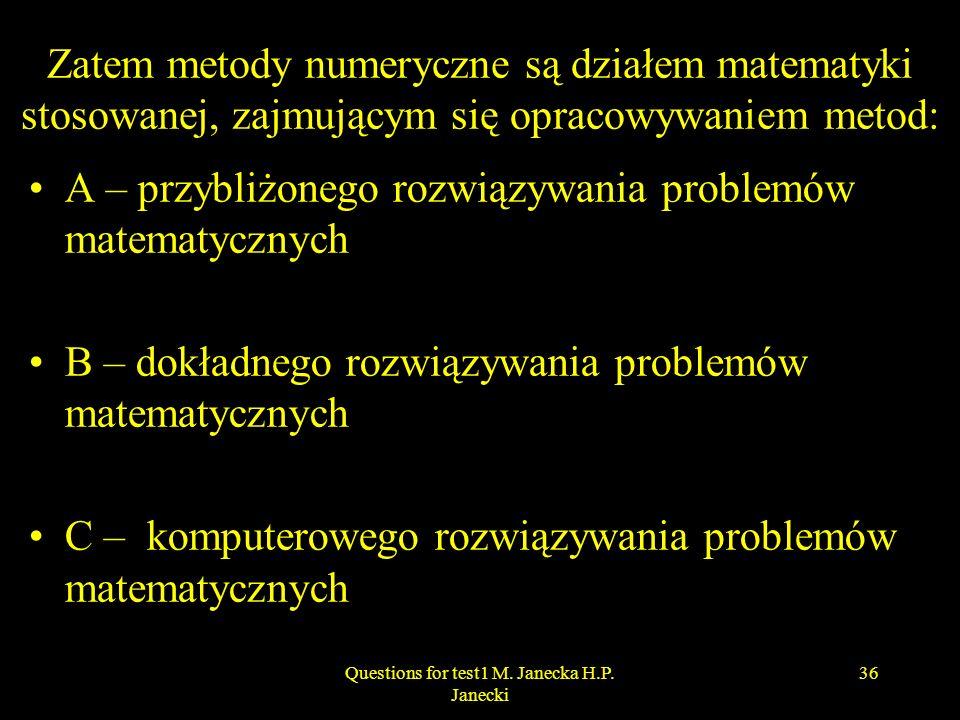Zatem metody numeryczne są działem matematyki stosowanej, zajmującym się opracowywaniem metod: A – przybliżonego rozwiązywania problemów matematycznyc