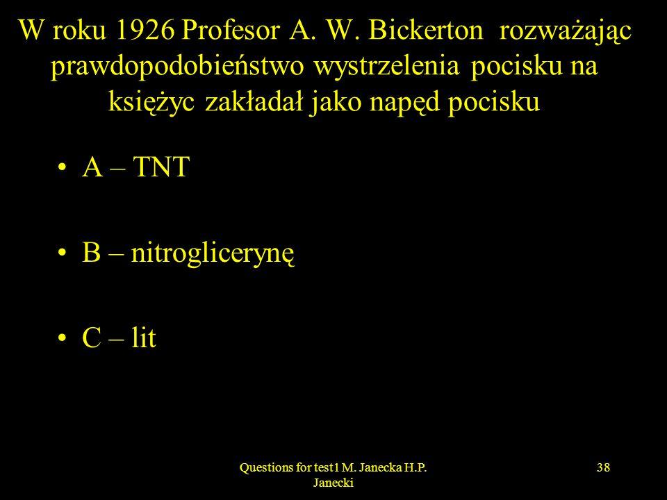 W roku 1926 Profesor A. W. Bickerton rozważając prawdopodobieństwo wystrzelenia pocisku na księżyc zakładał jako napęd pocisku A – TNT B – nitroglicer