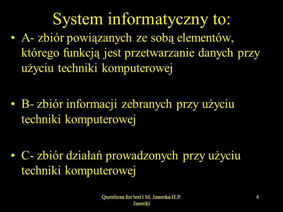 system bankowy : A – nie może być przykładem bardzo prostego systemu informatycznego, B – może być przykładem bardzo prostego systemu informatycznego C - może być przykładem bardzo złożonego systemu informatycznego 5Questions for test1 M.