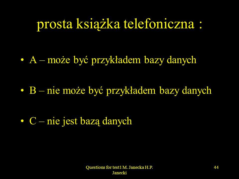 prosta książka telefoniczna : A – może być przykładem bazy danych B – nie może być przykładem bazy danych C – nie jest bazą danych 44Questions for tes