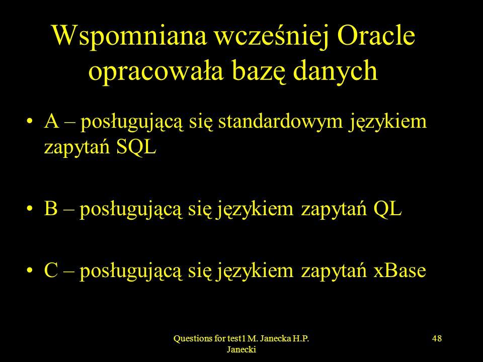 Wspomniana wcześniej Oracle opracowała bazę danych A – posługującą się standardowym językiem zapytań SQL B – posługującą się językiem zapytań QL C – p