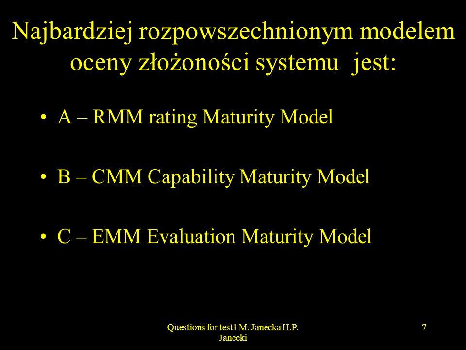 Najbardziej rozpowszechnionym modelem oceny złożoności systemu jest: A – RMM rating Maturity Model B – CMM Capability Maturity Model C – EMM Evaluatio