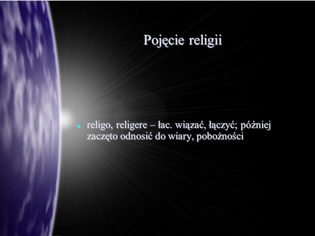 Pojęcie religii religo, religere – łac. wiązać, łączyć; później zaczęto odnosić do wiary, pobożności religo, religere – łac. wiązać, łączyć; później z