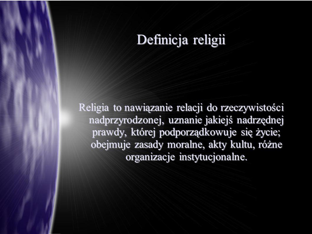 Definicja religii Religia to nawiązanie relacji do rzeczywistości nadprzyrodzonej, uznanie jakiejś nadrzędnej prawdy, której podporządkowuje się życie
