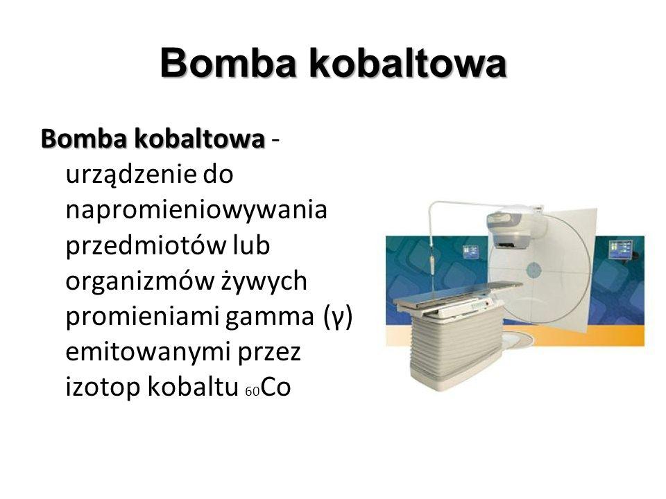 Bombakobaltowa Bomba kobaltowa Bomba kobaltowa Bomba kobaltowa - urządzenie do napromieniowywania przedmiotów lub organizmów żywych promieniami gamma