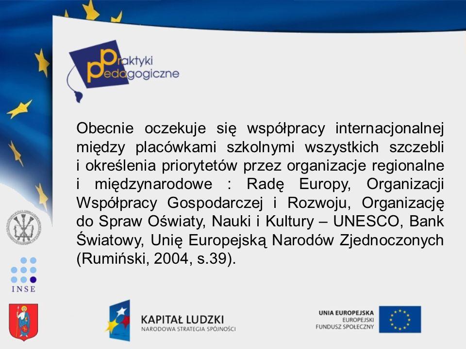 Obecnie oczekuje się współpracy internacjonalnej między placówkami szkolnymi wszystkich szczebli i określenia priorytetów przez organizacje regionalne
