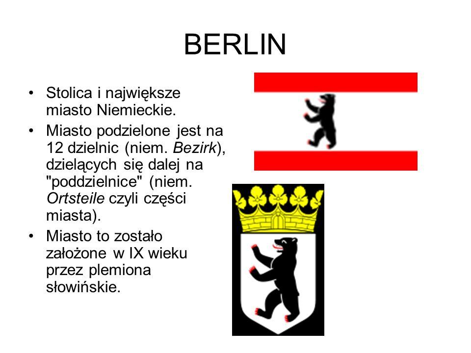 BERLIN Stolica i największe miasto Niemieckie. Miasto podzielone jest na 12 dzielnic (niem. Bezirk), dzielących się dalej na