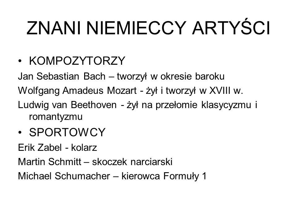 ZNANI NIEMIECCY ARTYŚCI KOMPOZYTORZY Jan Sebastian Bach – tworzył w okresie baroku Wolfgang Amadeus Mozart - żył i tworzył w XVIII w. Ludwig van Beeth