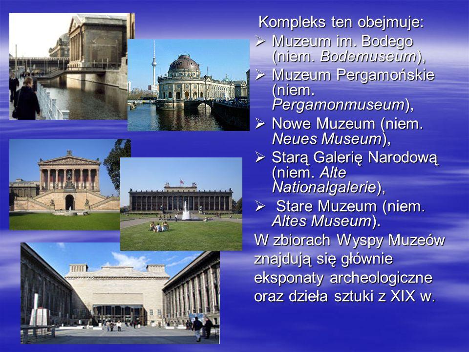 Kompleks ten obejmuje: Kompleks ten obejmuje: Muzeum im. Bodego (niem. Bodemuseum), Muzeum im. Bodego (niem. Bodemuseum), Muzeum Pergamońskie (niem. P
