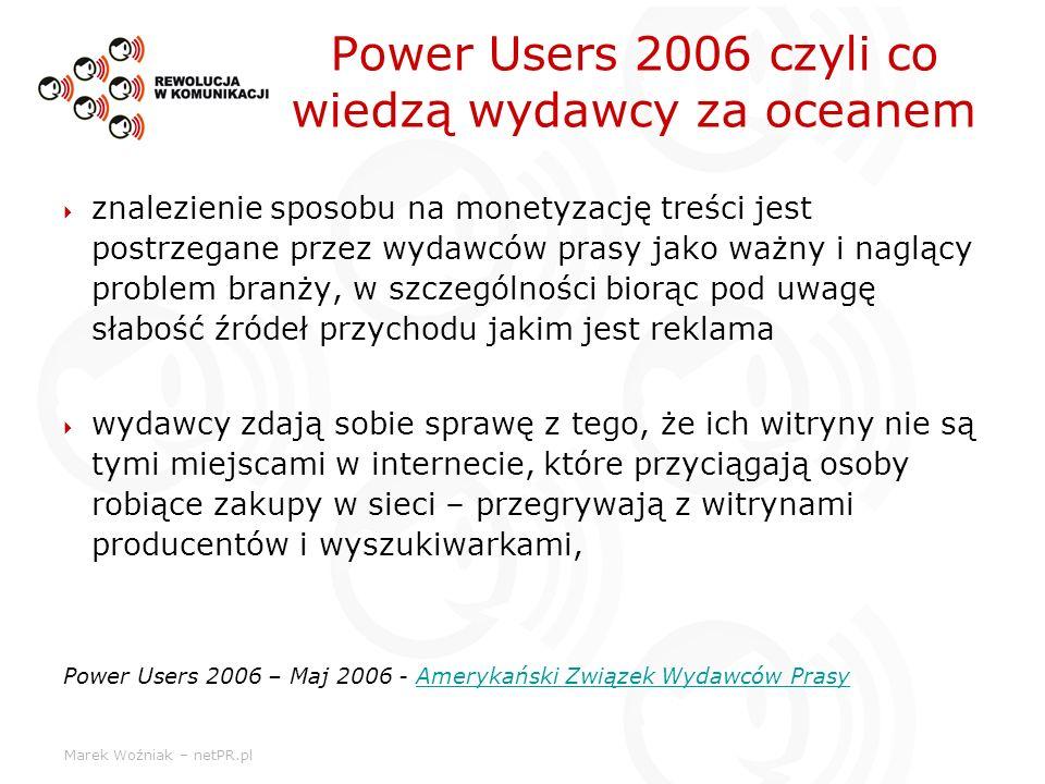 Marek Woźniak – netPR.pl Power Users 2006 czyli co wiedzą wydawcy za oceanem znalezienie sposobu na monetyzację treści jest postrzegane przez wydawców