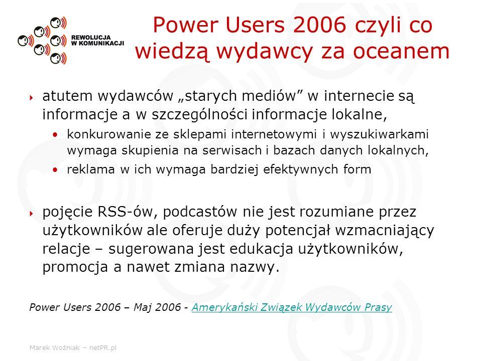 Marek Woźniak – netPR.pl Power Users 2006 czyli co wiedzą wydawcy za oceanem atutem wydawców starych mediów w internecie są informacje a w szczególnoś