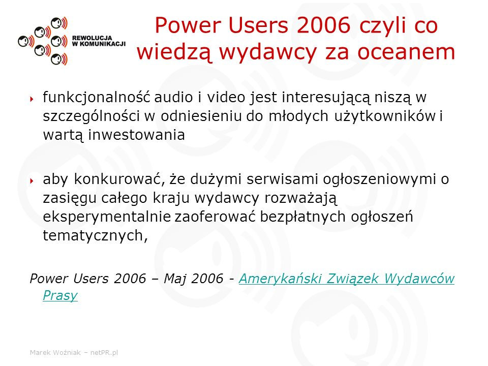 Marek Woźniak – netPR.pl Power Users 2006 czyli co wiedzą wydawcy za oceanem funkcjonalność audio i video jest interesującą niszą w szczególności w od