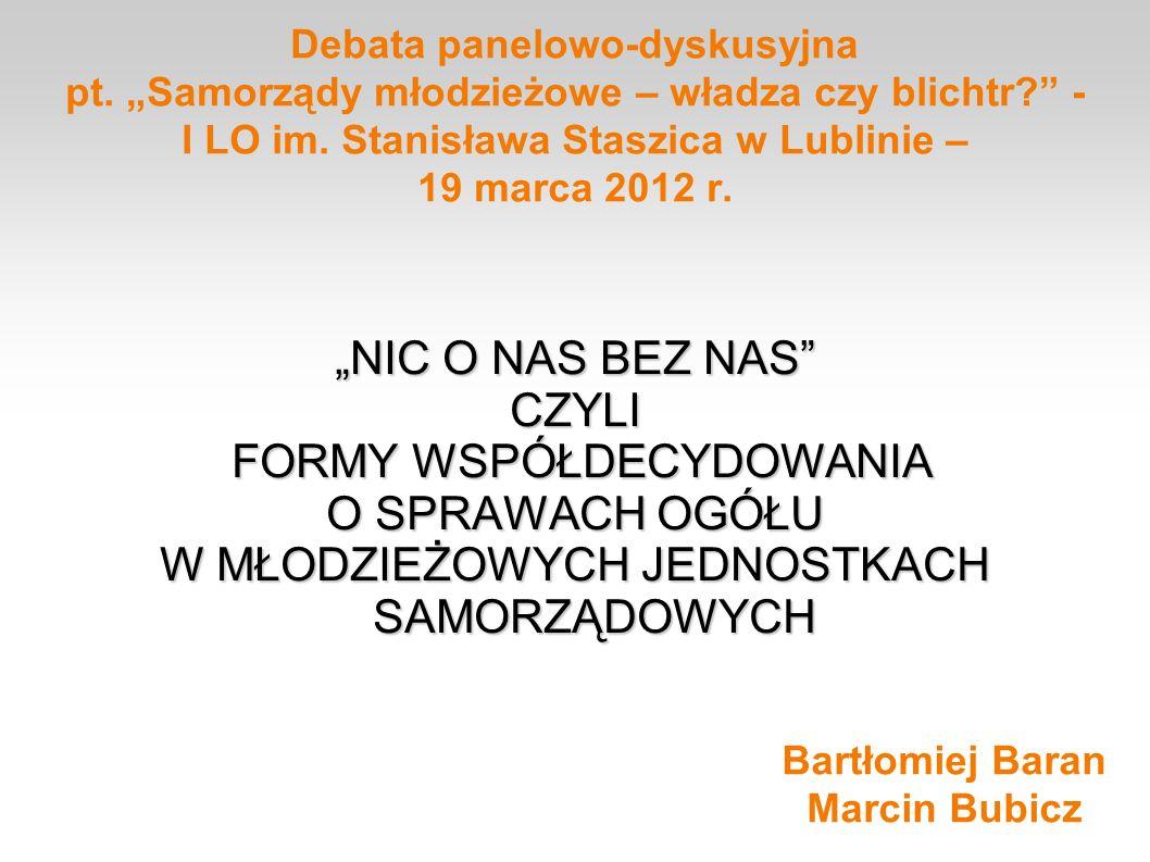Debata panelowo-dyskusyjna pt. Samorządy młodzieżowe – władza czy blichtr? - I LO im. Stanisława Staszica w Lublinie – 19 marca 2012 r. NIC O NAS BEZ