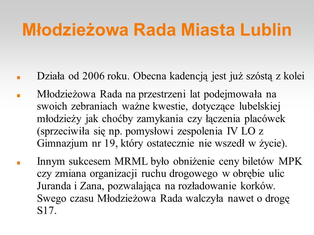 Młodzieżowa Rada Miasta Lublin Działa od 2006 roku. Obecna kadencją jest już szóstą z kolei Młodzieżowa Rada na przestrzeni lat podejmowała na swoich