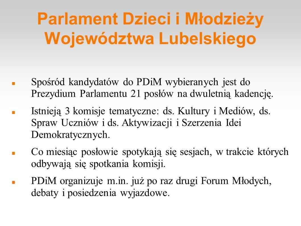 Parlament Dzieci i Młodzieży Województwa Lubelskiego Spośród kandydatów do PDiM wybieranych jest do Prezydium Parlamentu 21 posłów na dwuletnią kadenc