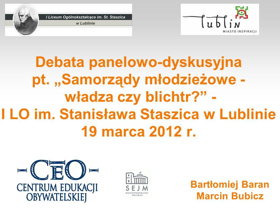 Debata panelowo-dyskusyjna pt. Samorządy młodzieżowe - władza czy blichtr? - I LO im. Stanisława Staszica w Lublinie 19 marca 2012 r. Bartłomiej Baran