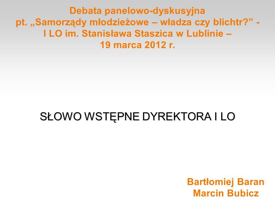Debata panelowo-dyskusyjna pt. Samorządy młodzieżowe – władza czy blichtr? - I LO im. Stanisława Staszica w Lublinie – 19 marca 2012 r. SŁOWO WSTĘPNE