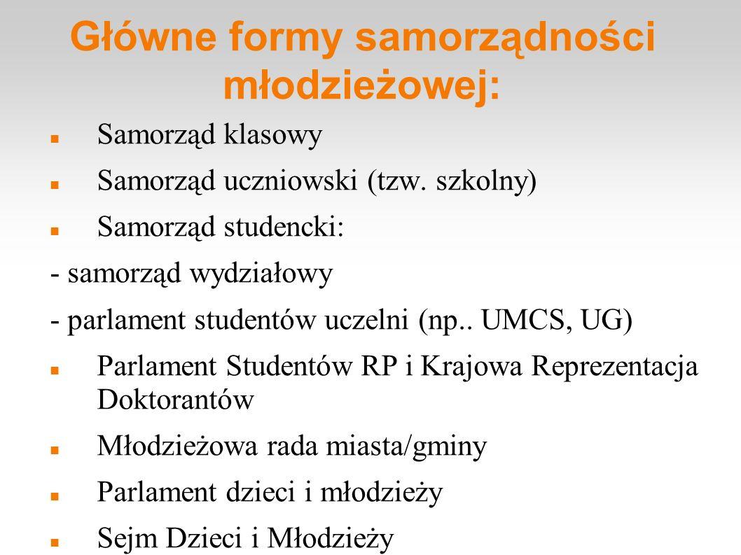 Główne formy samorządności młodzieżowej: Samorząd klasowy Samorząd uczniowski (tzw. szkolny) Samorząd studencki: - samorząd wydziałowy - parlament stu