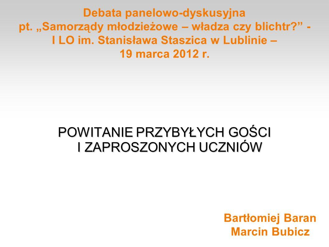 Debata panelowo-dyskusyjna pt. Samorządy młodzieżowe – władza czy blichtr? - I LO im. Stanisława Staszica w Lublinie – 19 marca 2012 r. POWITANIE PRZY