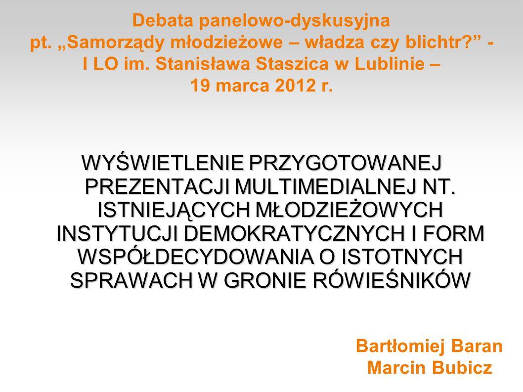 Debata panelowo-dyskusyjna pt. Samorządy młodzieżowe – władza czy blichtr? - I LO im. Stanisława Staszica w Lublinie – 19 marca 2012 r. WYŚWIETLENIE P
