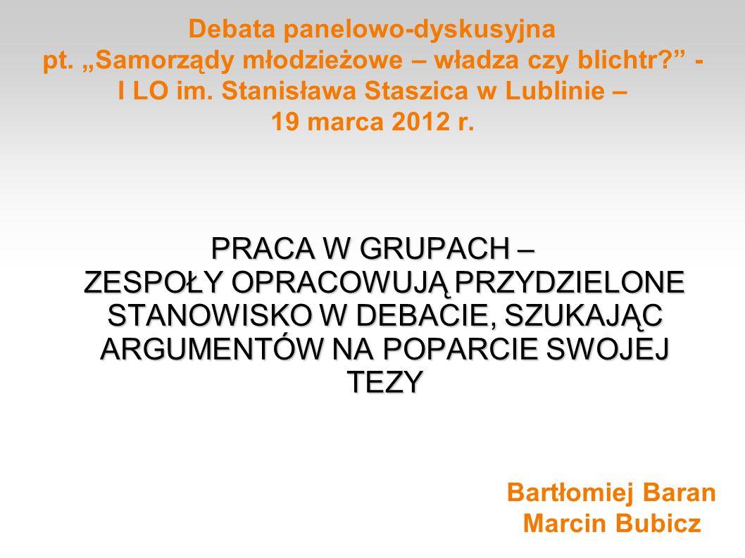 Debata panelowo-dyskusyjna pt. Samorządy młodzieżowe – władza czy blichtr? - I LO im. Stanisława Staszica w Lublinie – 19 marca 2012 r. PRACA W GRUPAC