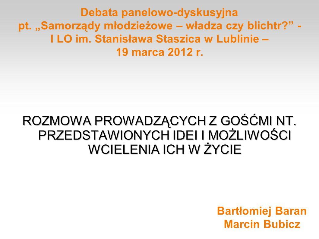 Debata panelowo-dyskusyjna pt. Samorządy młodzieżowe – władza czy blichtr? - I LO im. Stanisława Staszica w Lublinie – 19 marca 2012 r. ROZMOWA PROWAD