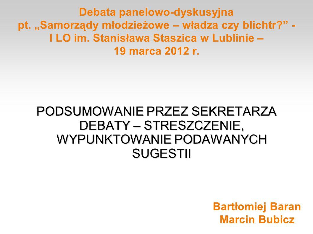 Debata panelowo-dyskusyjna pt. Samorządy młodzieżowe – władza czy blichtr? - I LO im. Stanisława Staszica w Lublinie – 19 marca 2012 r. PODSUMOWANIE P