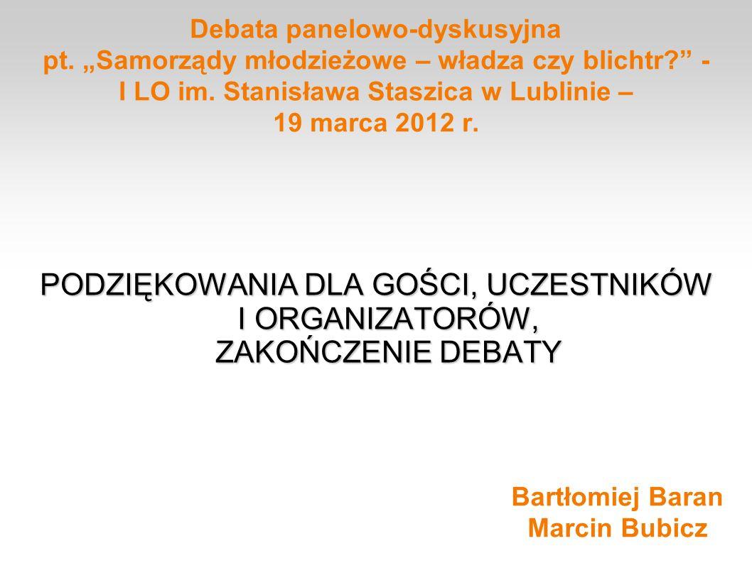Debata panelowo-dyskusyjna pt. Samorządy młodzieżowe – władza czy blichtr? - I LO im. Stanisława Staszica w Lublinie – 19 marca 2012 r. PODZIĘKOWANIA