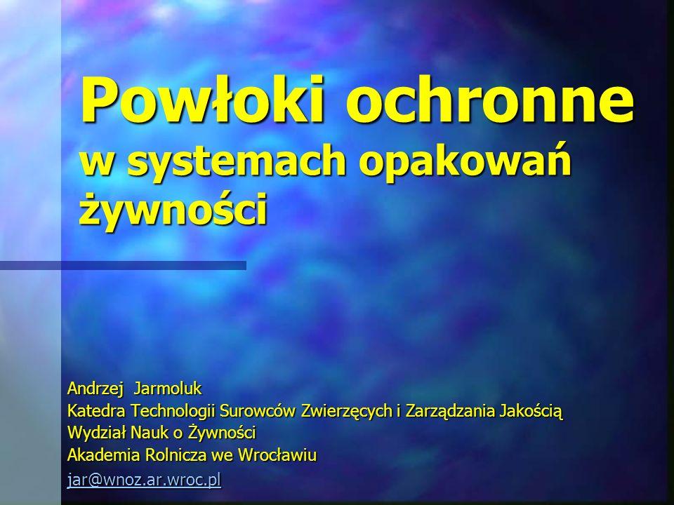Powłoki ochronne w systemach opakowań żywności Andrzej Jarmoluk Katedra Technologii Surowców Zwierzęcych i Zarządzania Jakością Wydział Nauk o Żywnośc