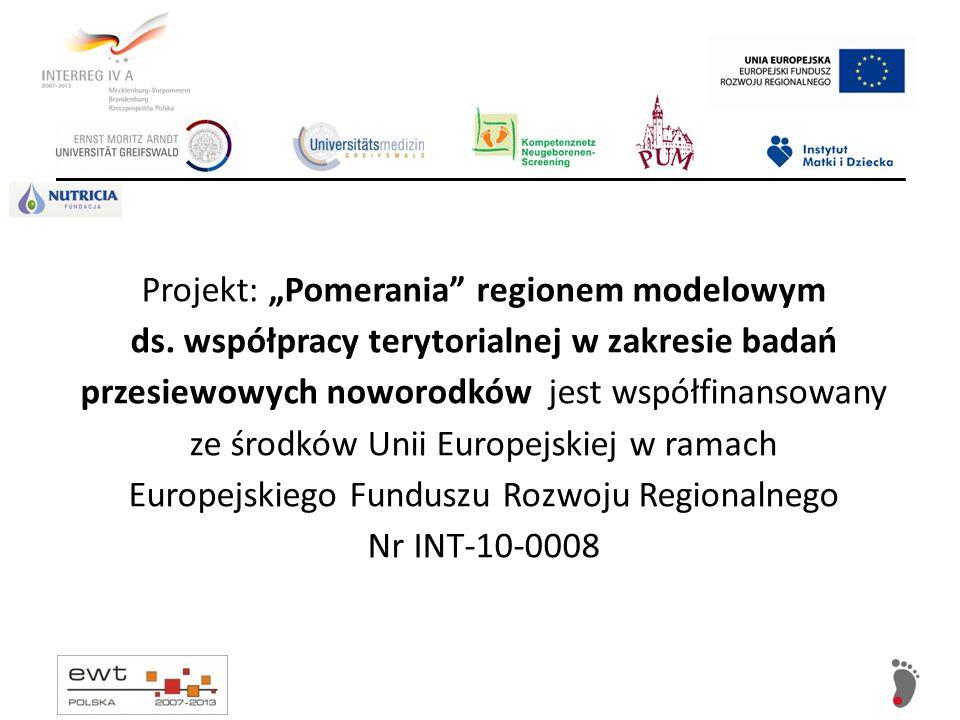 Projekt: Pomerania regionem modelowym ds. współpracy terytorialnej w zakresie badań przesiewowych noworodków jest współfinansowany ze środków Unii Eur