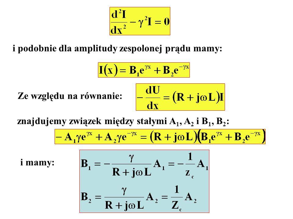 i podobnie dla amplitudy zespolonej prądu mamy: Ze względu na równanie: znajdujemy związek między stałymi A 1, A 2 i B 1, B 2 : i mamy: