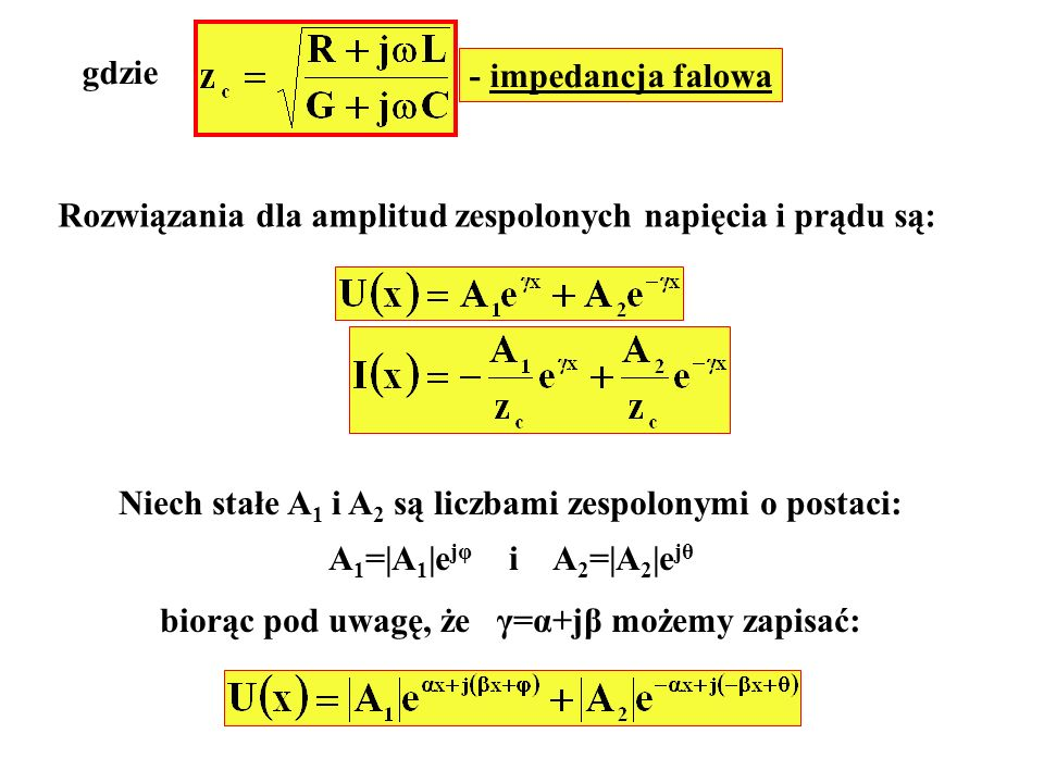 gdzie - impedancja falowa Rozwiązania dla amplitud zespolonych napięcia i prądu są: Niech stałe A 1 i A 2 są liczbami zespolonymi o postaci: A 1 =|A 1